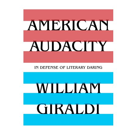 American Audacity : In Defense of Literary -