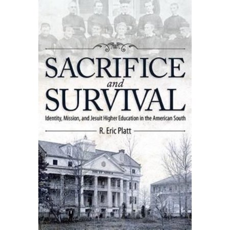 Sacrifice And Survival   Identity  Mission  And Jesuit Higher Education In The American South