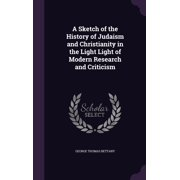 A Sketch of the History of Judaism and Christianity in the Light Light of Modern Research and Criticism