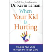 When Your Kid Is Hurting: Helping Your Child Through the Tough Days (Hardcover)