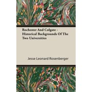 Rochester and Colgate - Historical Backgrounds of the Two Universities