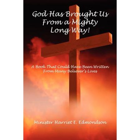 God Has Brought Us from a Mighty Long Way!