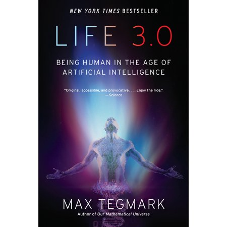 Life 3.0 : Being Human in the Age of Artificial