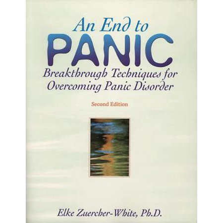 An End to Panic : Breakthrough Techniques for Overcoming Panic