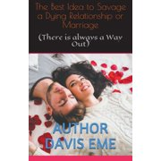 The Best Idea to Savage a Dying Relationship or Marriage (There is always a Way Out) (Paperback)