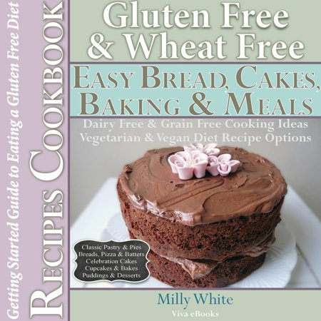 Gluten Free Wheat Free Easy Bread, Cakes, Baking & Meals Recipes Cookbook + Guide to Eating a Gluten Free Diet. Grain Free Dairy Free Cooking Ideas, Vegetarian & Vegan Diet Recipe Options - eBook (Dairy Free Pastry)