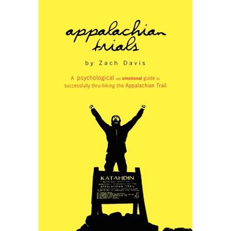 Appalachian Trials : A Psychological and Emotional Guide to Thru-Hike the Appalachian