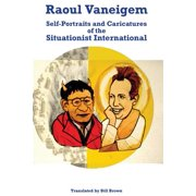 Raoul Vaneigem : Self-Portraits and Caricatures of the Situationist International