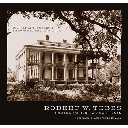 Robert W. Tebbs, Photographer to Architects : Louisiana Plantations in 1926 - Junior Architect