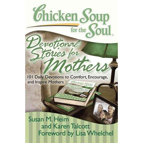 Chicken Soup for the Soul Devotional Stories for Mothers: 101 Daily Devotions to Comfort, Encourage, and Inspire Mothers