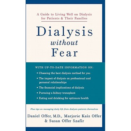 Dialysis Without Fear : A Guide to Living Well on Dialysis for Patients and Their