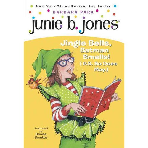 Junie B., First Grader Jingle Bells, Batman Smells! P.s. So Does May.