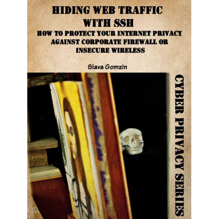 Hiding Web Traffic with SSH: How to Protect Your Internet Privacy against Corporate Firewall or Insecure Wireless - eBook ()