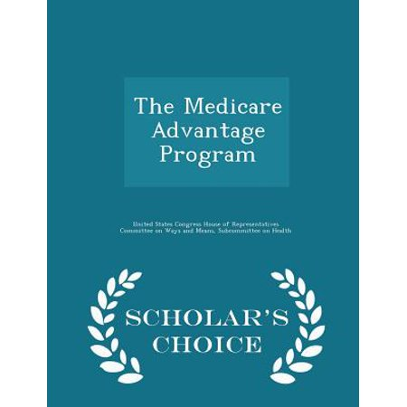 The Medicare Advantage Program   Scholars Choice Edition