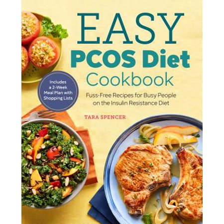 The Easy Pcos Diet Cookbook : Fuss-Free Recipes for Busy People on the Insulin Resistance