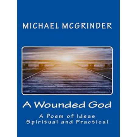 A Wounded God: A Poem of Ideas Spiritual and Practical - eBook