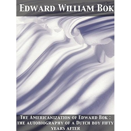 The Americanization of Edward Bok : the autobiography of a Dutch boy fifty years after - eBook Dutch Boy Paint Review