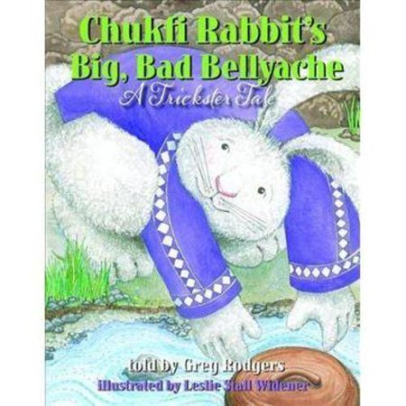 Chukfi Rabbits Big, Bad Bellyache: A Trickster Tale by