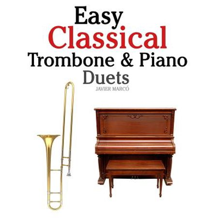 Easy Classical Trombone & Piano Duets : Featuring Music of Bach, Brahms, Wagner, Mozart and Other -