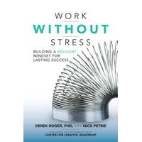 Work Without Stress : Building a Resilient Mindset for Lasting Success