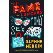 The Fame Lunches : On Wounded Icons, Money, Sex, the Brontës, and the Importance of Handbags