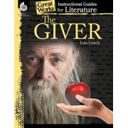 The Giver: An Instructional Guide for Literature : An Instructional Guide for Literature