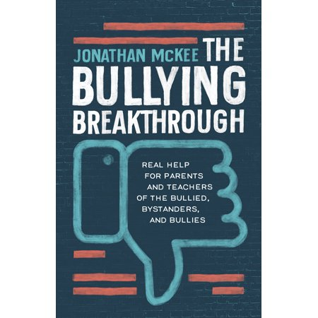 The Bullying Breakthrough : Real Help for Parents and Teachers of the Bullied, Bystanders, and Bullies ()