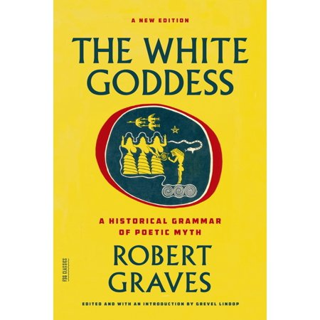 The White Goddess : A Historical Grammar of Poetic