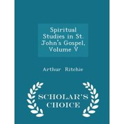Spiritual Studies in St. John's Gospel, Volume V - Scholar's Choice Edition