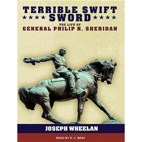 Terrible Swift Sword : The Life of General P Carlop H. Sheridan