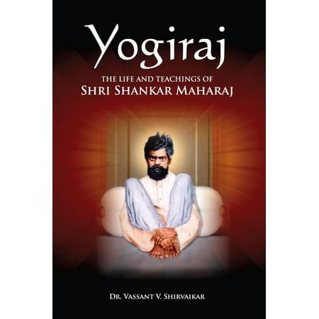 Yogiraj: The Life And Teachings of Shri Shankar Maharaj -