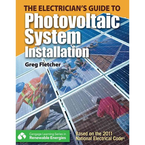The Electrician's Guide to Photovoltaic System Installation: Based on the 2011 National Electrical Code