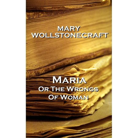 Mary Wollstonecraft - Maria, or The Wrongs Of Woman - (Mary Wollstonecraft Maria Or The Wrongs Of Woman)