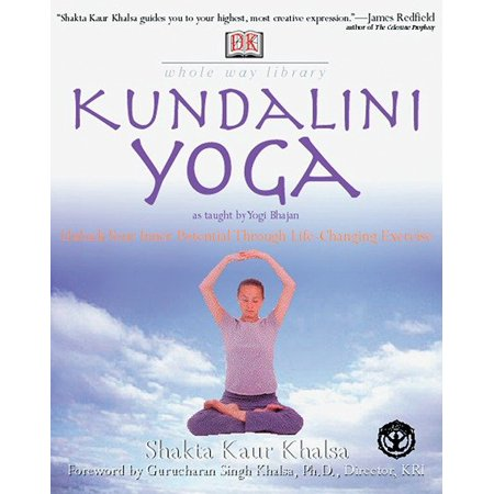 Whole Way Library: Kundalini Yoga : Unlock Your Inner Potential Through Life-Changing Exercise