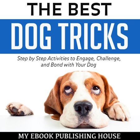 The Best Dog Tricks: Step by Step Activities to Engage, Challenge, and Bond with Your Dog -