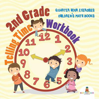 2nd Grade Telling Time Workbook : Quarter Hour Exercises Children's Math - Second Timer