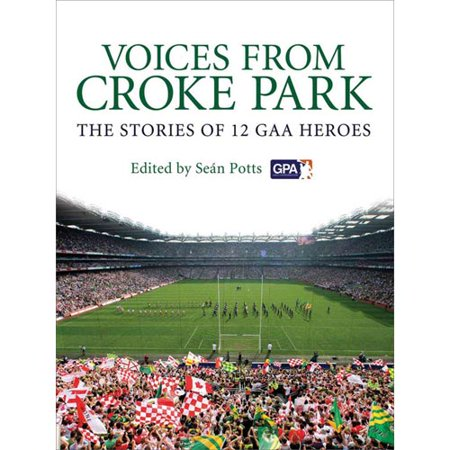 Voices from Croke Park: The Stories of 12 Gaa Heroes