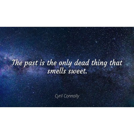Cyril Connolly - Famous Quotes Laminated POSTER PRINT 24x20 - The past is the only dead thing that smells (Best Thing To Cover Weed Smell)