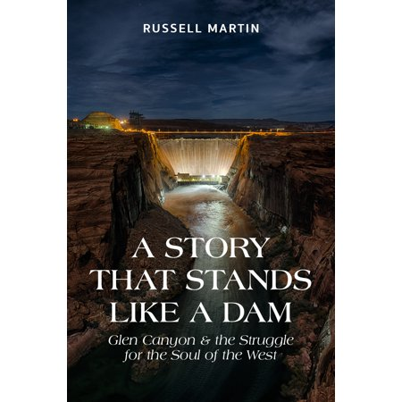 A Story that Stands Like a Dam : Glen Canyon and the Struggle for the Soul of the