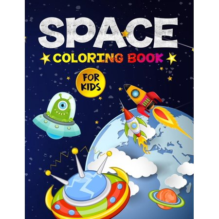 Space Coloring Book for Kids: Amazing Outer Space Coloring Designs Filled with Aliens, Planets, Stars, Rockets, Space Ships and Astronauts for Boys and Girls Ages 4-8 (The Best Bottle Rocket Designs)