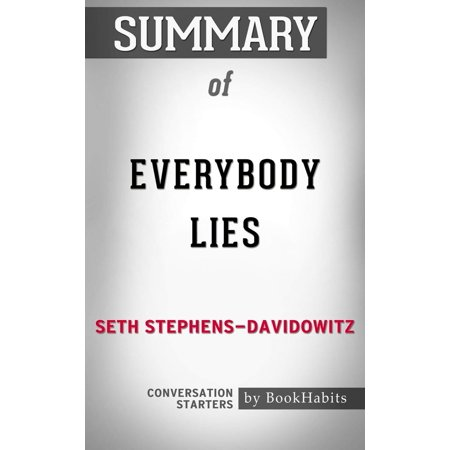 Summary of Everybody Lies: Big Data, New Data, and What the Internet Can Tell Us About Who We Really Are -