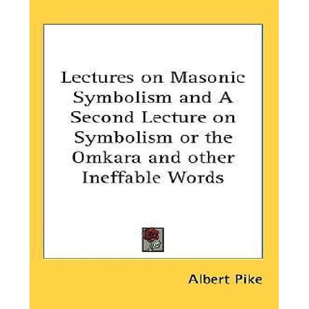 Lectures on Masonic Symbolism and a Second Lecture on Symbolism or the Omkara and Other Ineffable Words