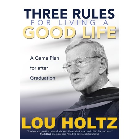 Three Rules for Living a Good Life : A Game Plan for after (Period Twice A Month After Plan B)