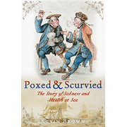 Poxed and Scurvied : The Story of Sickness and Health at Sea