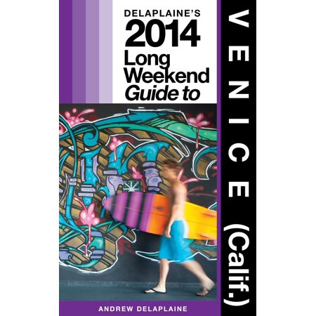 Delaplaine's 2014 Long Weekend Guide to Venice (Calif.) - (Yuba City Calif)