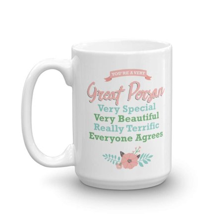 You're A Very Great Person Inspirational Floral Coffee & Tea Gift Mug For Your Mom, Grandma, Sister, Best Friend, Girlfriend And Women Office Coworkers (15oz) Very Best Gifts
