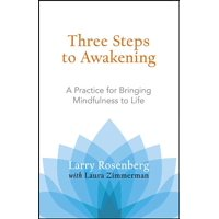 Three Steps to Awakening : A Practice for Bringing Mindfulness to Life