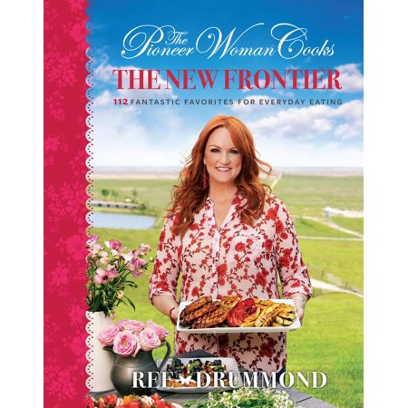 The Pioneer Woman Cooks: The New Frontier : 112 Fantastic Favorites for Everyday Eating ()