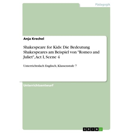 Shakespeare for Kids: Die Bedeutung Shakespeares am Beispiel von 'Romeo and Juliet', Act I, Scene 4 -