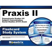 Praxis II Pennsylvania Grades 4-8 Subject Concentration: Social Studies (5157) Exam Flashcard Study System: Praxis II Test Practice Questions & Review for the Praxis II: Subject Assessments